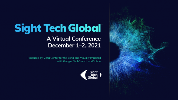 mage Credits: An image with a dark background featuring a digital rendition of an eye's iris and large text announcing the 2021 edition of Sight Tech Global 2021 on December 1 and 2 2021.